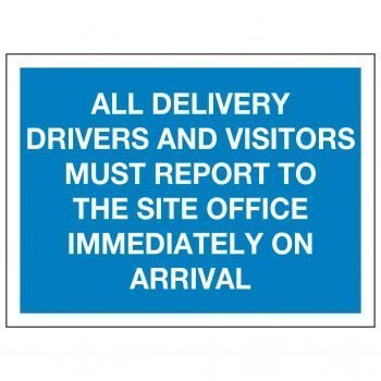 ALL DELIVERY DRIVERS AND VISITORS MUST REPORT TO THE SITE OFFICE IMMEDIATELY ON ARRIVAL
