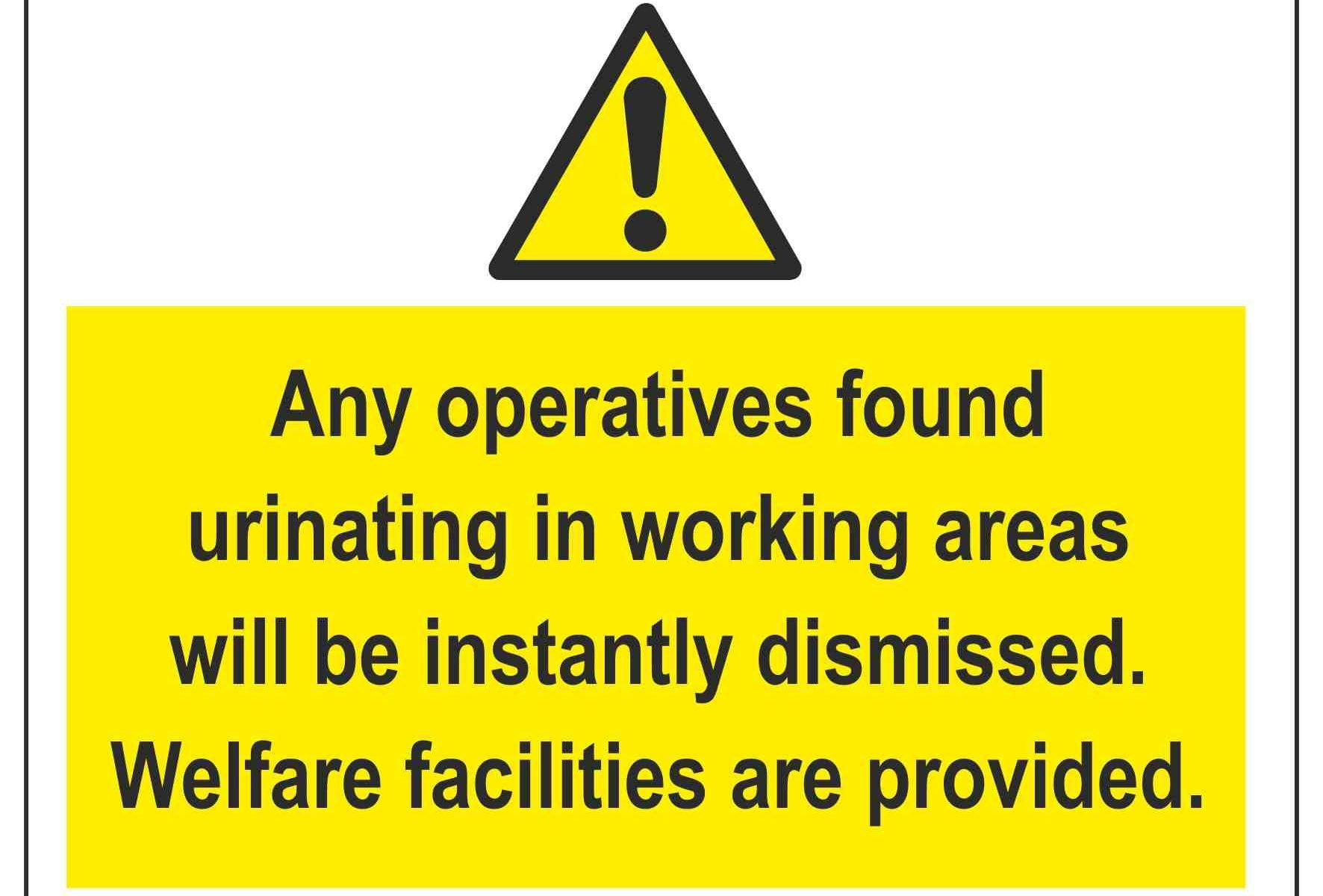 Any operatives found urinating in working areas will be instantly dismissed. Welfare facilities are provided.