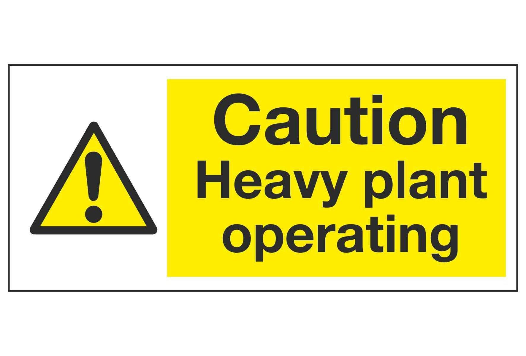 Caution Heavy plant operating