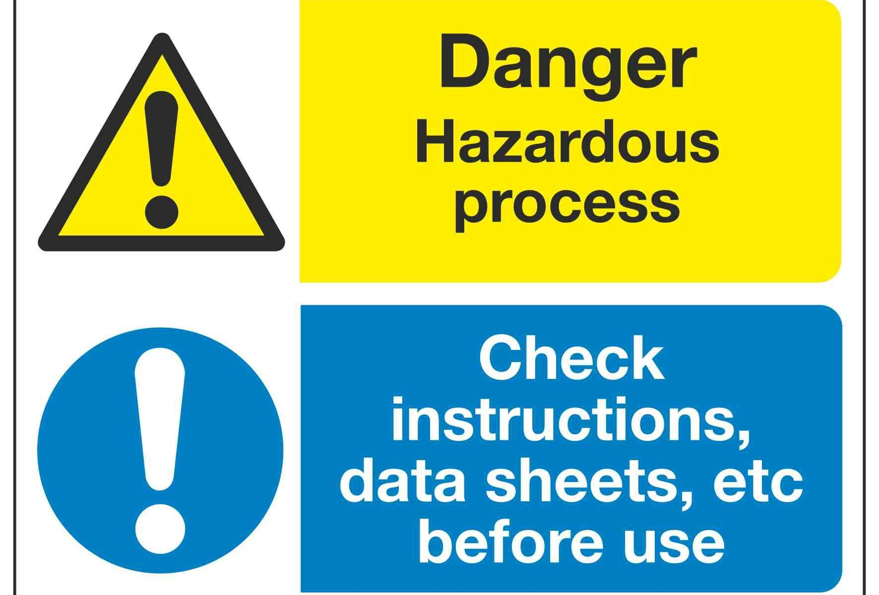 Danger Hazardous process Check instructions, data sheets, etc before use
