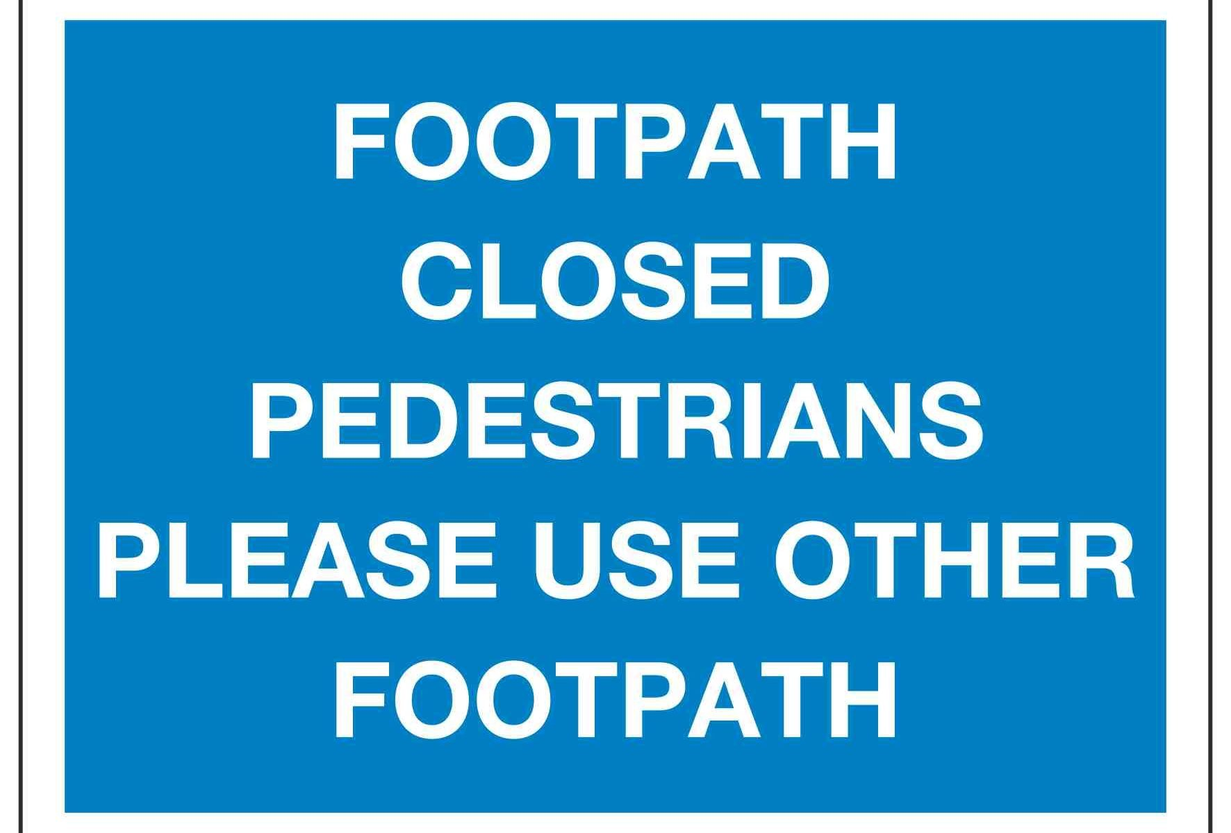 FOOTPATH CLOSED PEDESTRIANS PLEASE USE OTHER FOOTPATH
