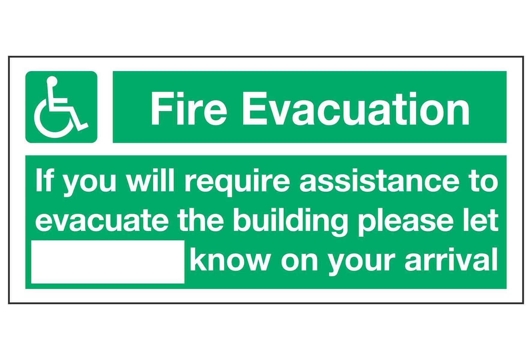 Fire evacuation If you will require assistance to evacuate the building please let - know of your arrival