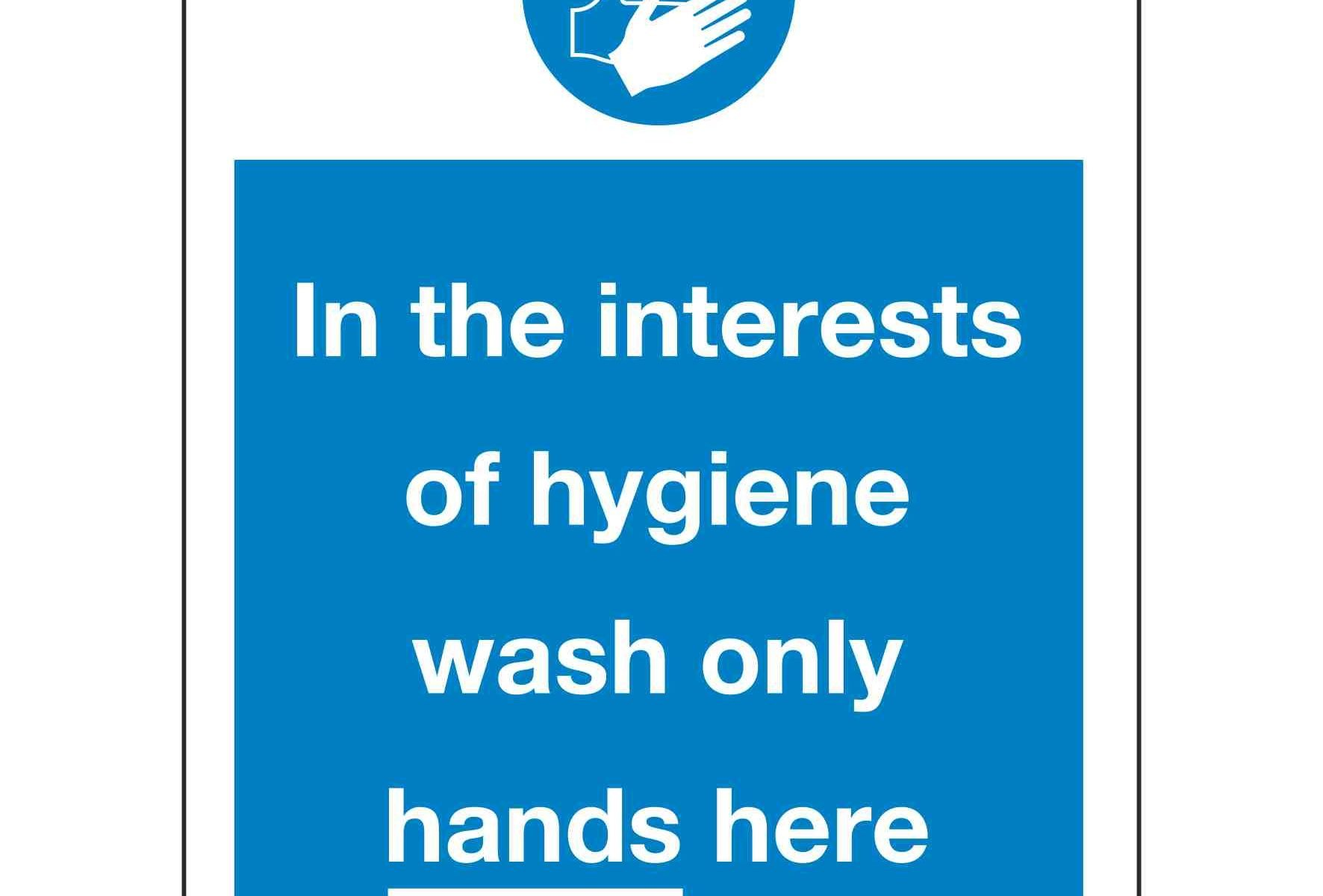 In the interests of hygiene wash only hands here