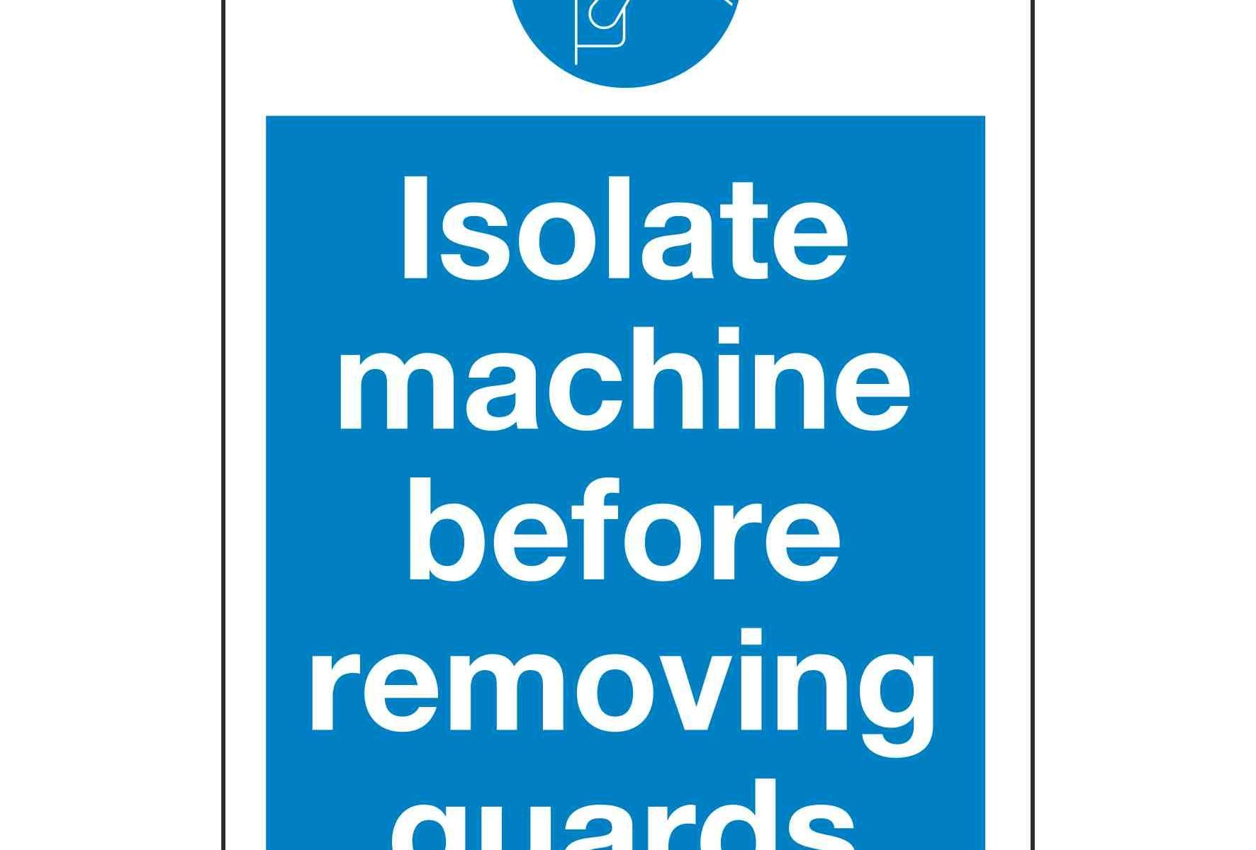 Isolate machine before removing guards