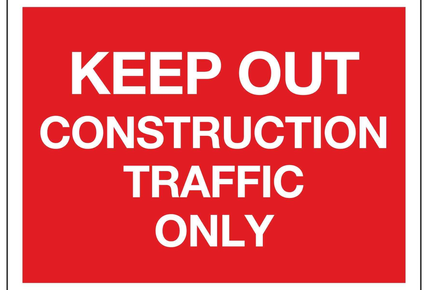 KEEP OUT CONSTRUCTION TRAFFIC ONLY