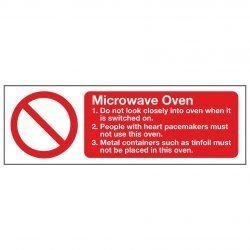 Microwave Oven 1. Do not look closely into oven when it is switched on. 2. People with heart pacemakers must not use this oven. 3. Metal containers such as tinfoil must not be placed in this oven.