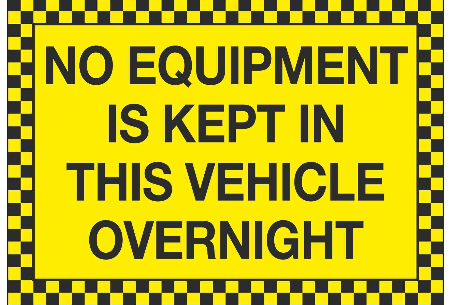 NO EQUIPMENT IS KEPT IN THIS VEHICLE OVERNIGHT