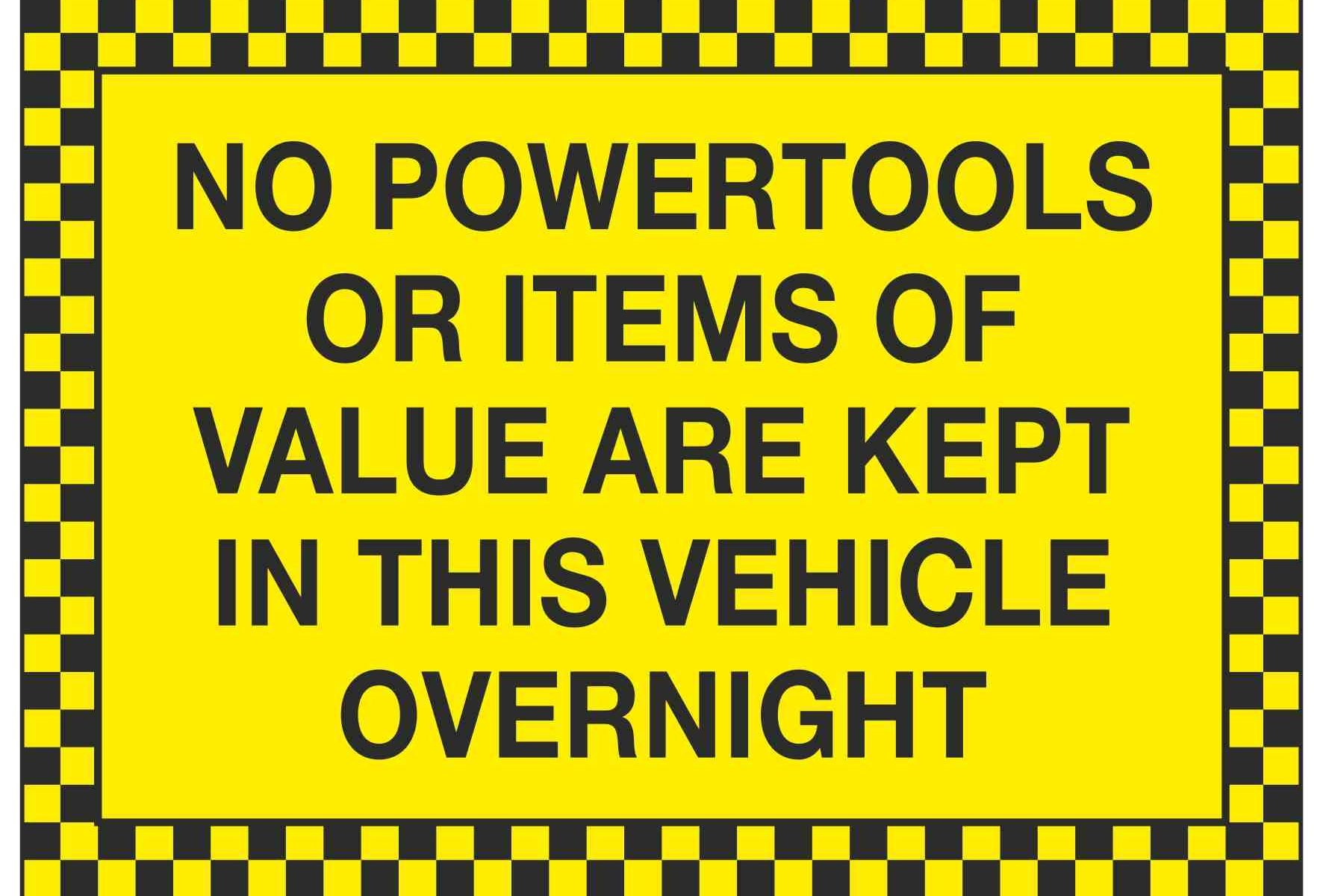 NO POWERTOOLS OR ITEMS OF VALUE ARE KEPT IN THIS VEHICLE OVERNIGHT