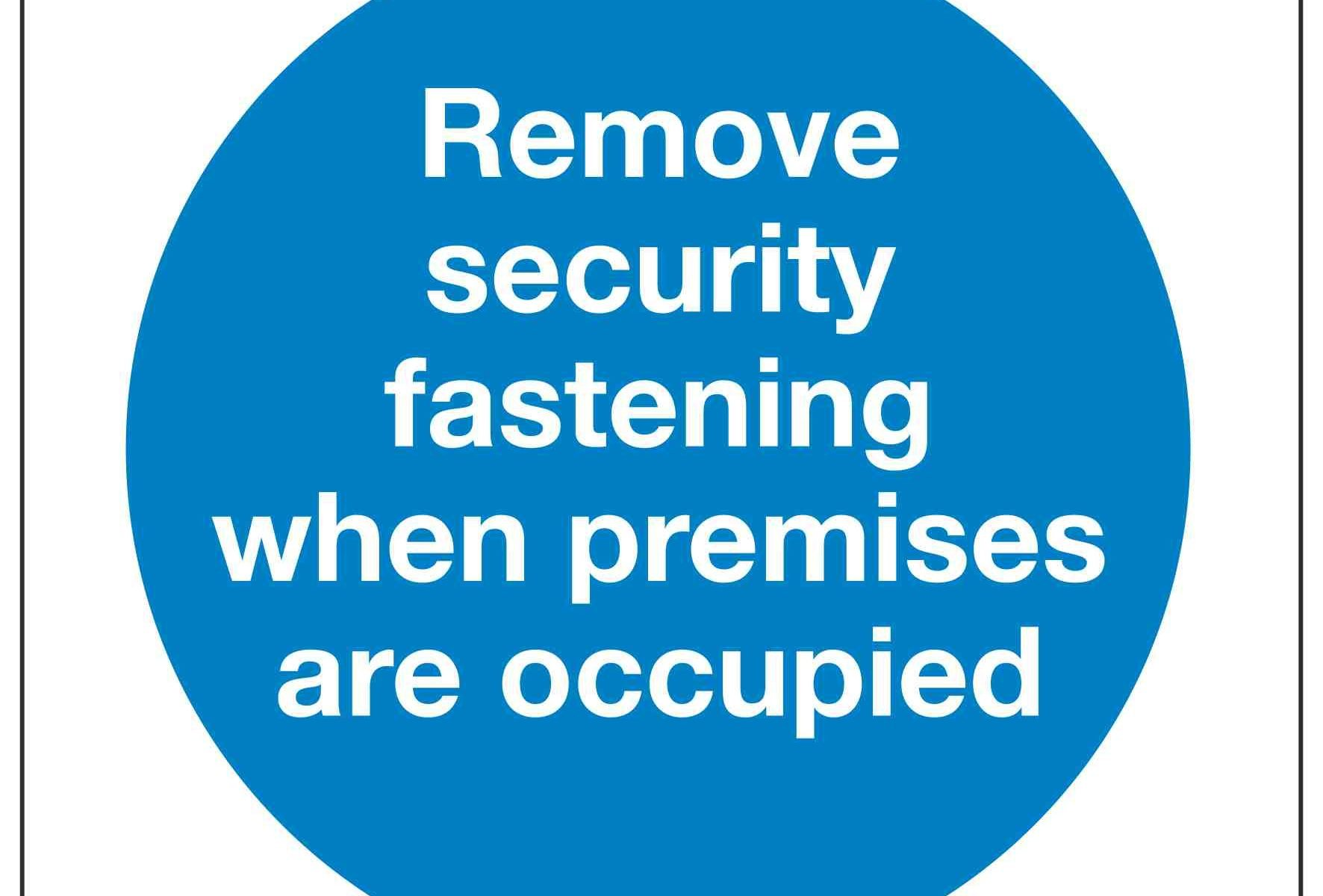 Remove security fastening when premises are occupied