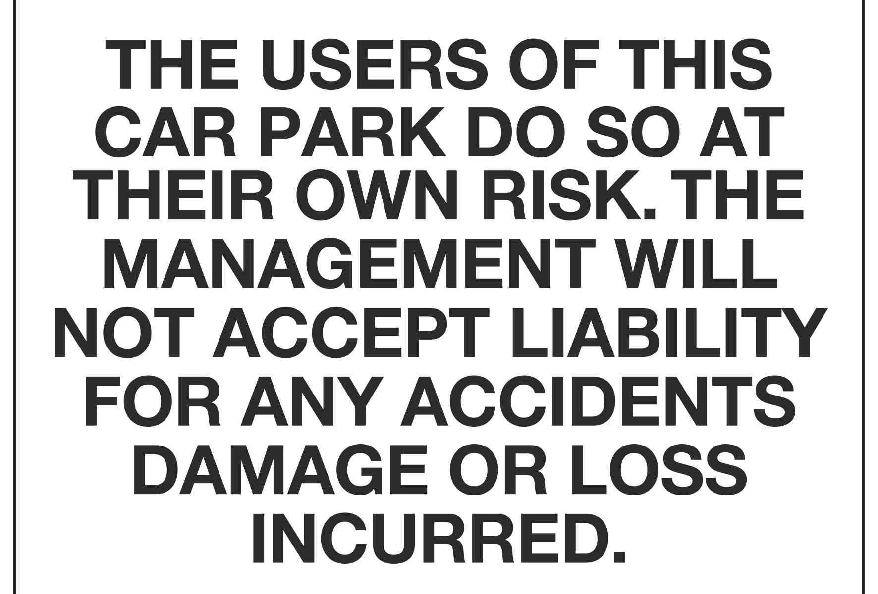 THE USERS OF THIS CAR PARK DO SO AT THEIR OWN RISK.
