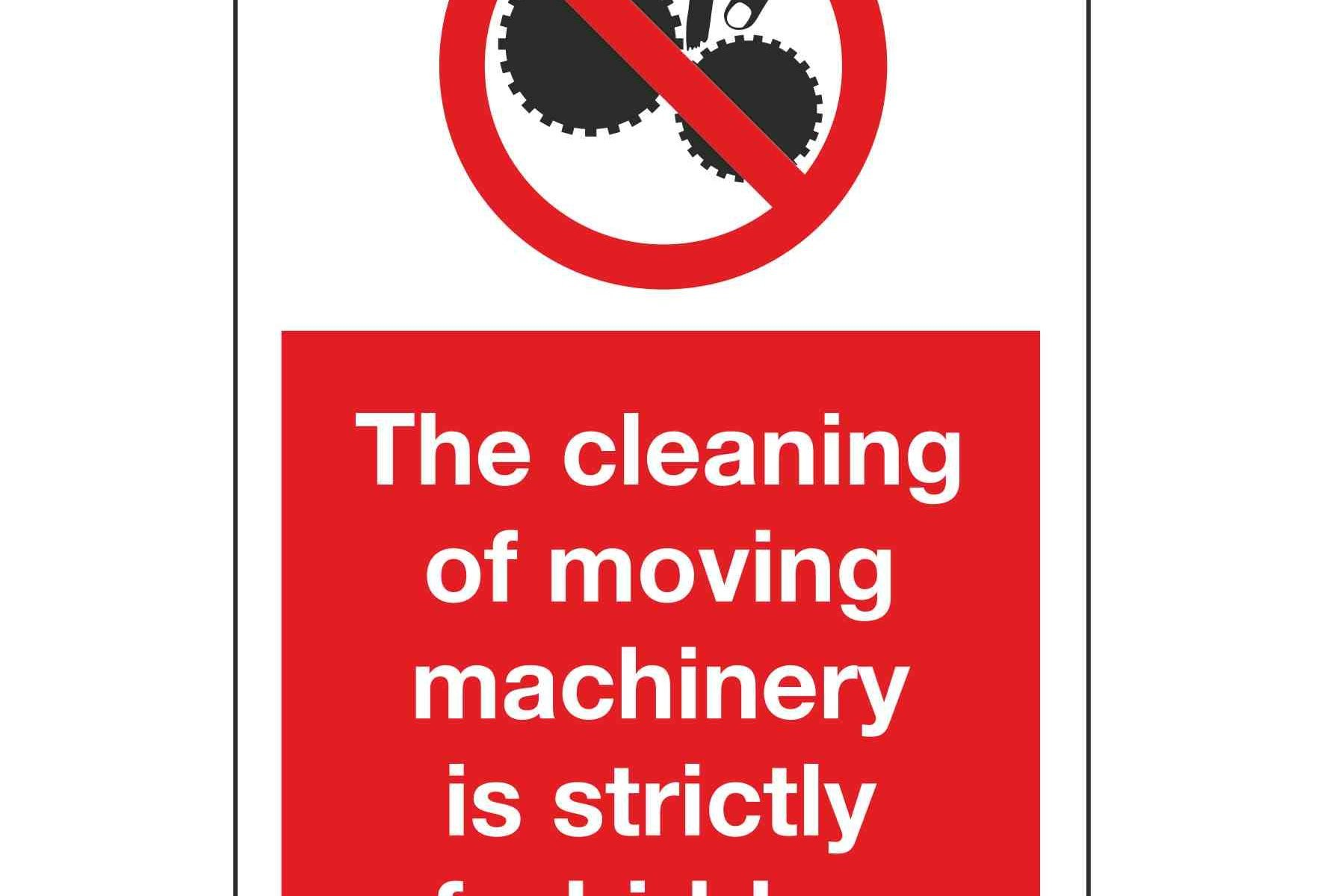 The cleaning of moving machinery is strictly forbidden