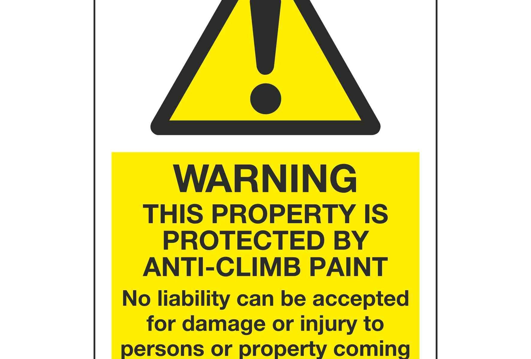 WARNING THIS PROPERTY IS PROTECTED BY ANTI-CLIMB PAINT No liability can be accepted for damage or injury to persons or property coming into contact with surfaces protected by this product