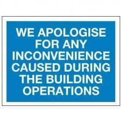 WE APOLOGISE FOR ANY INCONVENIENCE CAUSED DURING THE BUILDING OPERATIONS