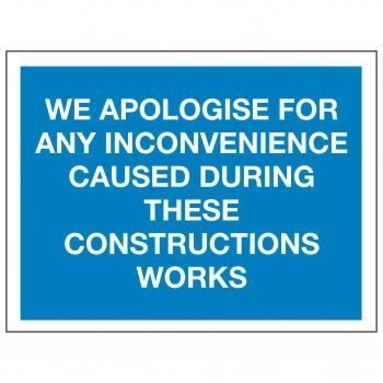 WE APOLOGISE FOR ANY INCONVENIENCE CAUSED DURING THESE CONSTRUCTIONS WORKS