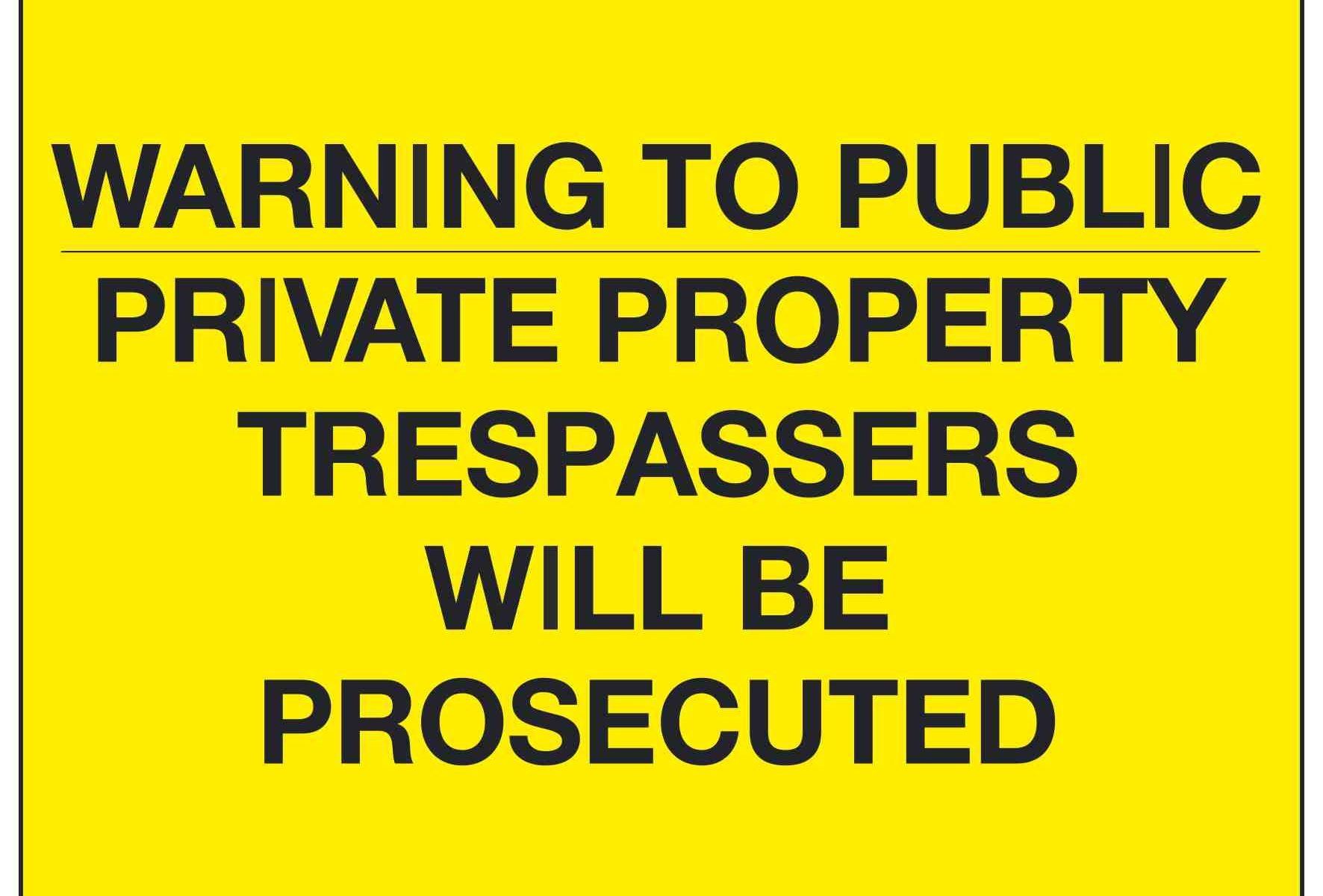 WARNING TO PUBLIC PRIVATE PROPERTY TRESPASSERS WILL BE PROSECUTED