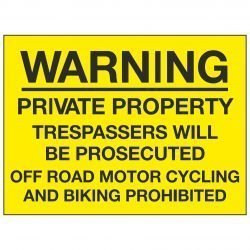 PRIVATE PROPERTY TRESPASSERS WILL BE PROSECUTED OFF ROAD MOTOR CYCLING AND BIKING PROHIBITED