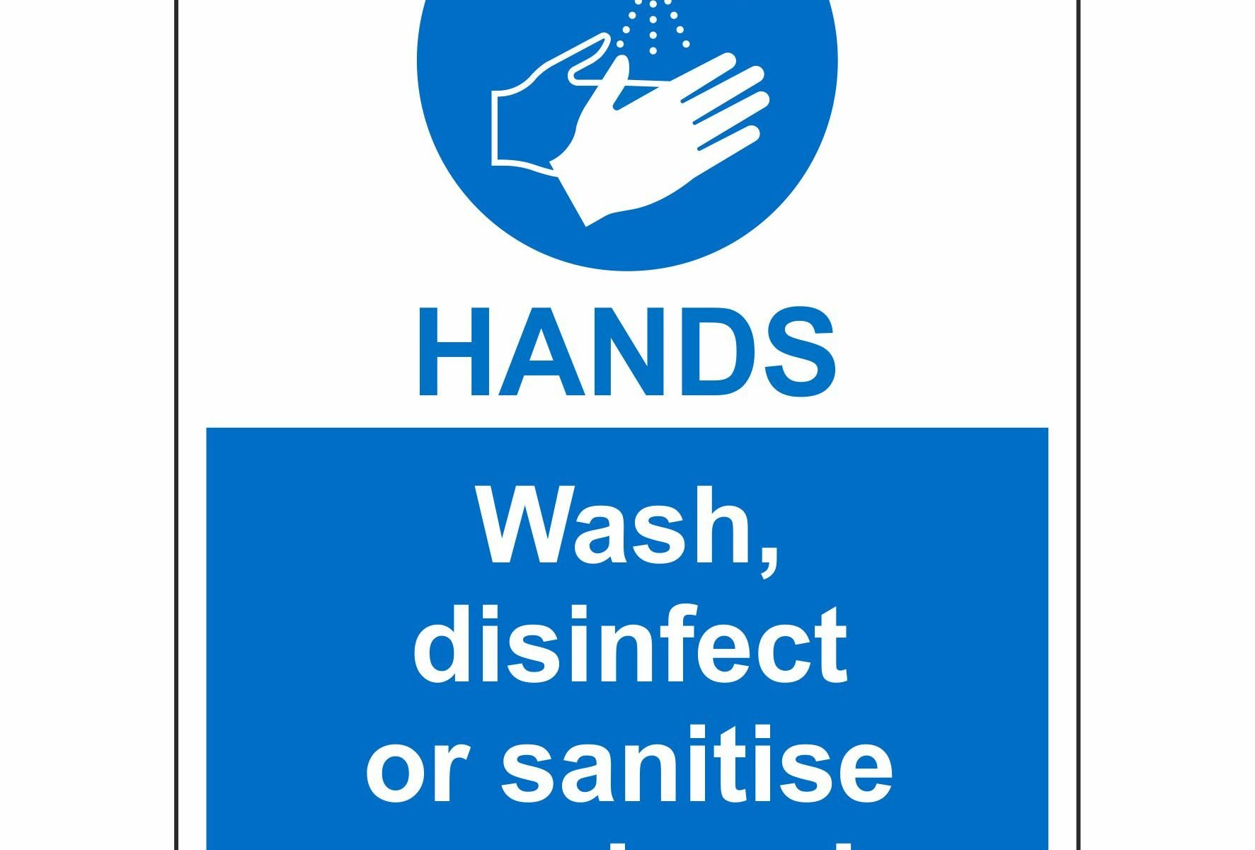 Wash, disinfect or sanitise your hands